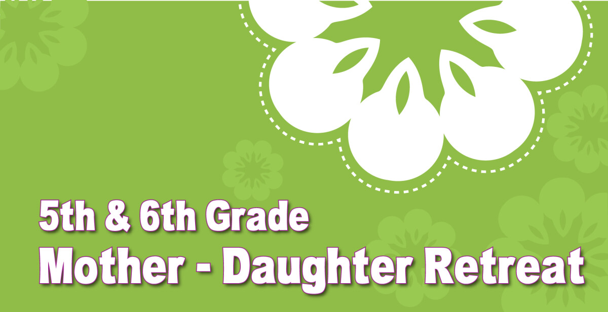 5th and 6th Grade Mother Daughter Retreat